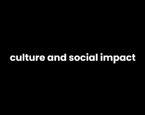 Culture and Social Impact